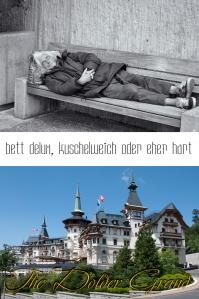 Die super Reichen schlafen im The Dolder Grand, ein 5 Sterne Hotel. Einige benötigen eine harte Parkbank weil sie kein Bett haben.